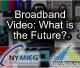 NY:MIEG Breakfast: Broadband Video: What is the Future?